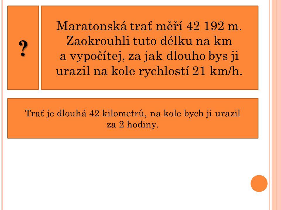 Maratonská trať měří 42 192 m. Zaokrouhli tuto délku na km