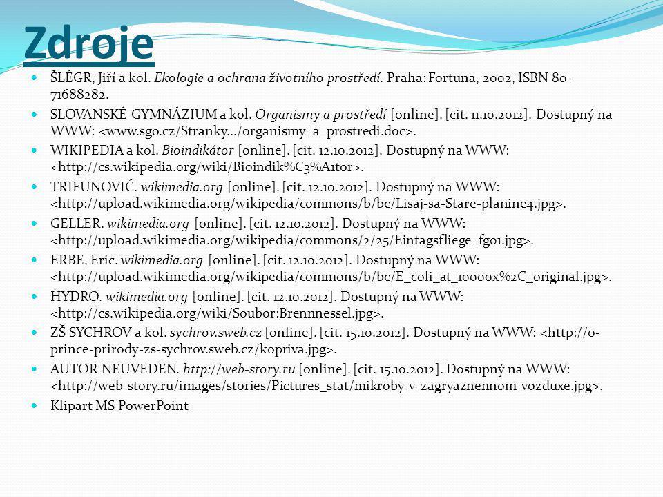 Zdroje ŠLÉGR, Jiří a kol. Ekologie a ochrana životního prostředí. Praha: Fortuna, 2002, ISBN 80-71688282.