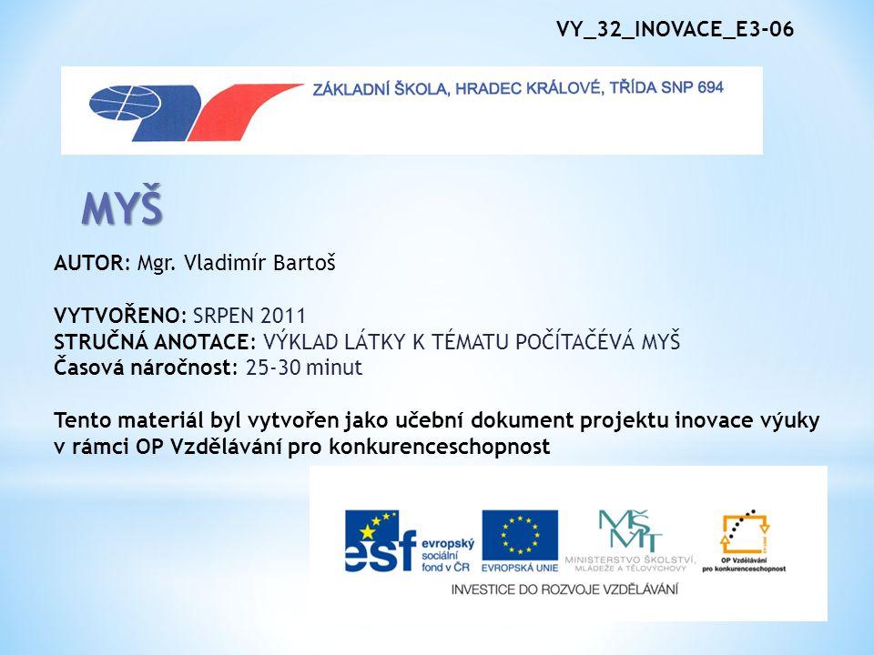 MYŠ VY_32_INOVACE_E3-06 AUTOR: Mgr. Vladimír Bartoš