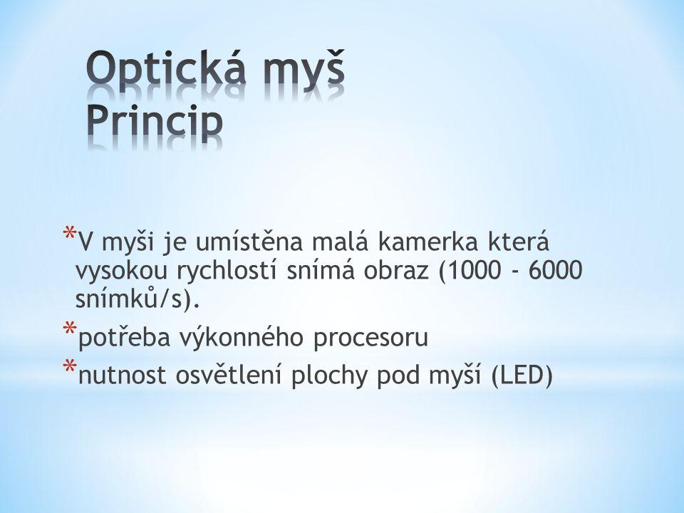 Optická myš Princip V myši je umístěna malá kamerka která vysokou rychlostí snímá obraz (1000 - 6000 snímků/s).