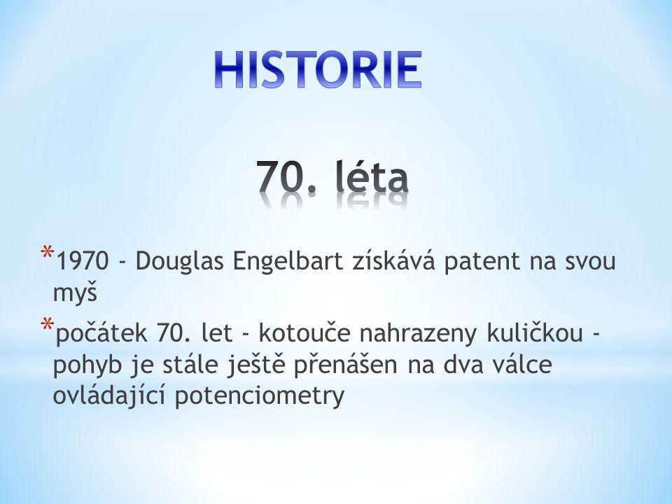 HISTORIE 70. léta 1970 - Douglas Engelbart získává patent na svou myš