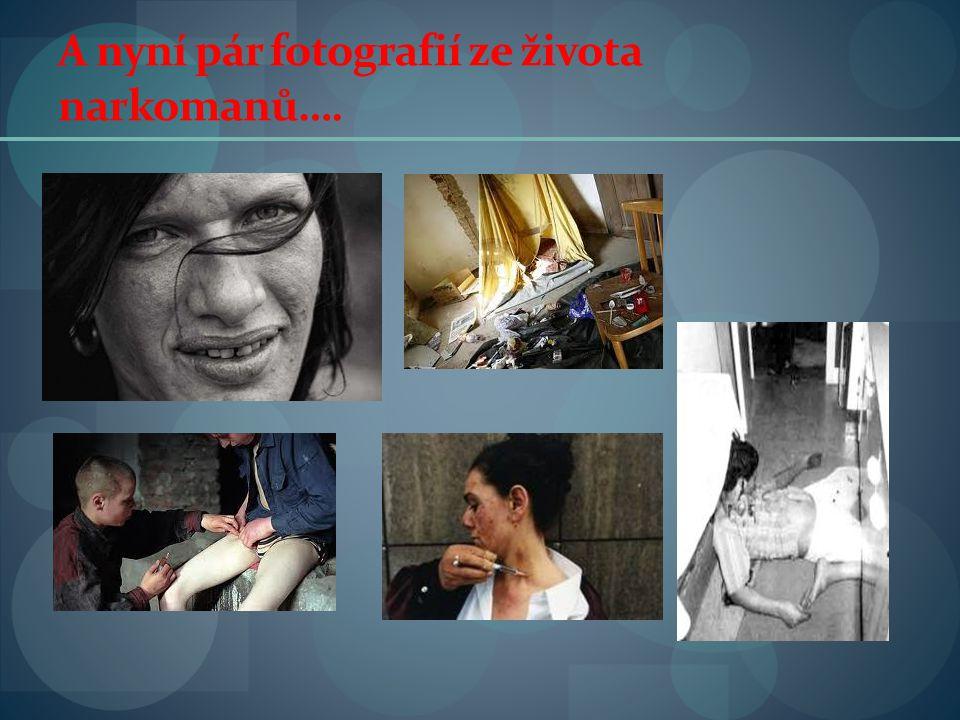 A nyní pár fotografií ze života narkomanů….