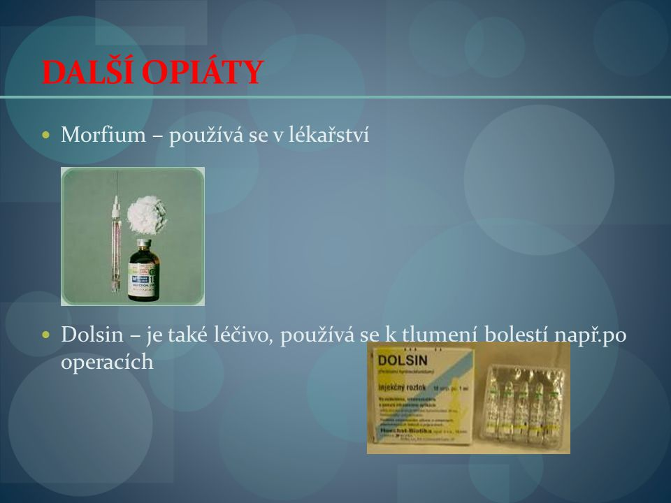 DALŠÍ OPIÁTY Morfium – používá se v lékařství
