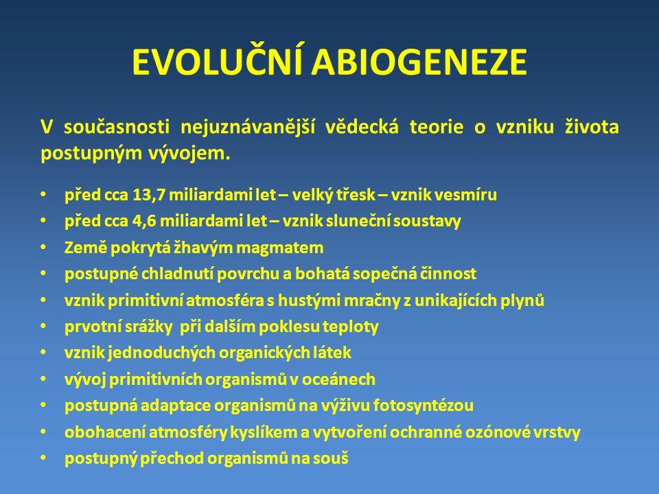 EVOLUČNÍ ABIOGENEZE V současnosti nejuznávanější vědecká teorie o vzniku života postupným vývojem.