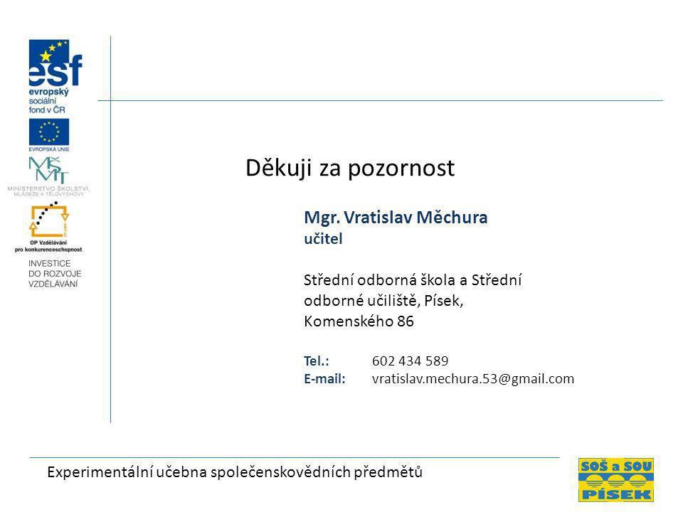 Děkuji za pozornost Mgr. Vratislav Měchura učitel