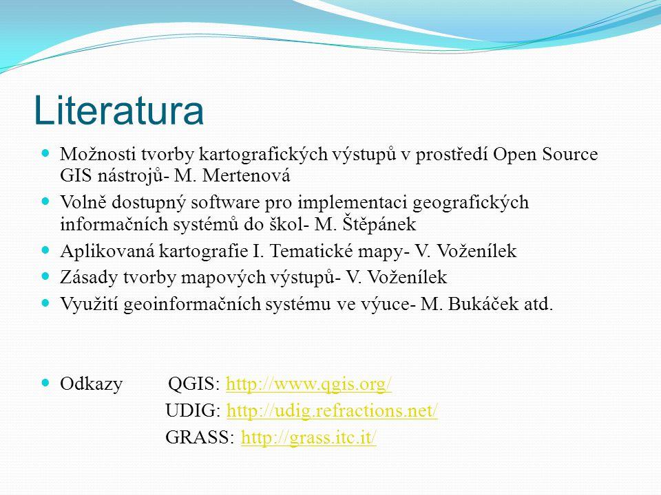 Literatura Možnosti tvorby kartografických výstupů v prostředí Open Source GIS nástrojů- M. Mertenová.
