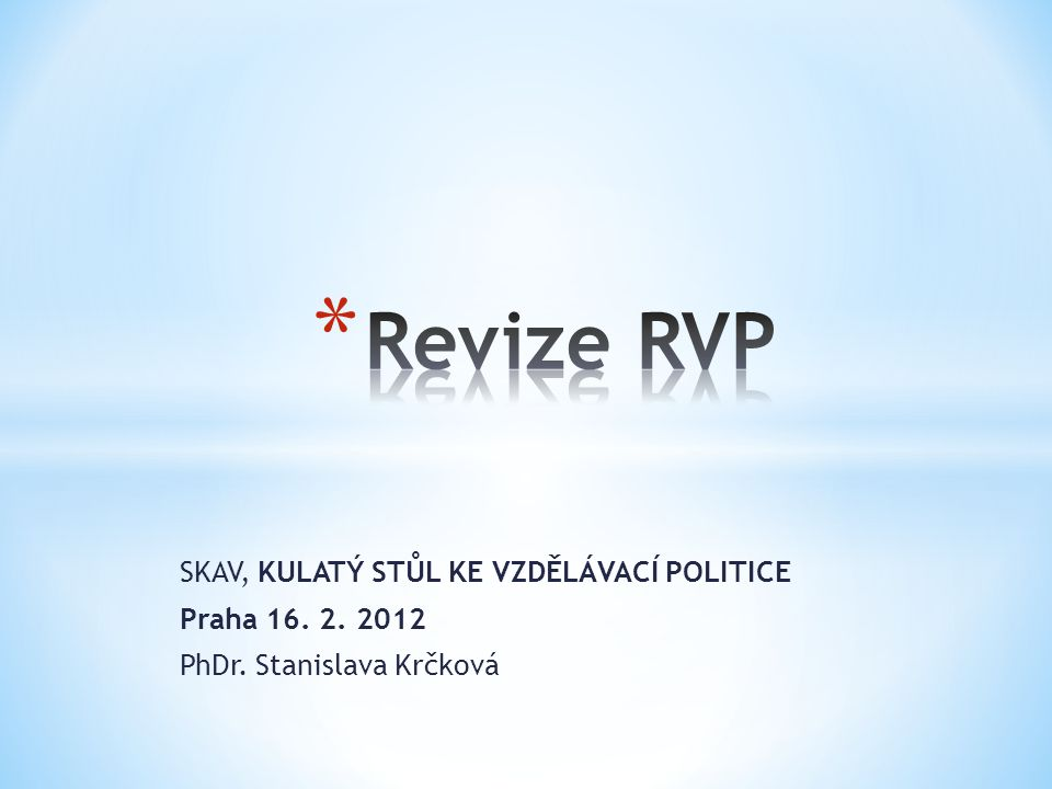 Revize RVP SKAV, KULATÝ STŮL KE VZDĚLÁVACÍ POLITICE Praha 16. 2. 2012