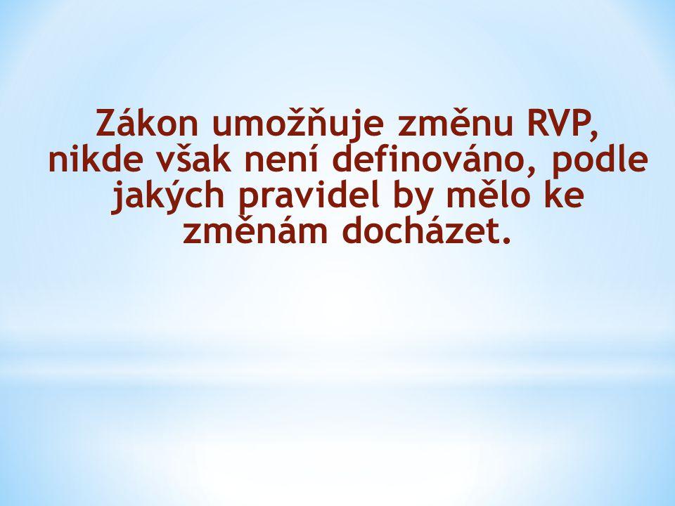 Zákon umožňuje změnu RVP, nikde však není definováno, podle jakých pravidel by mělo ke změnám docházet.