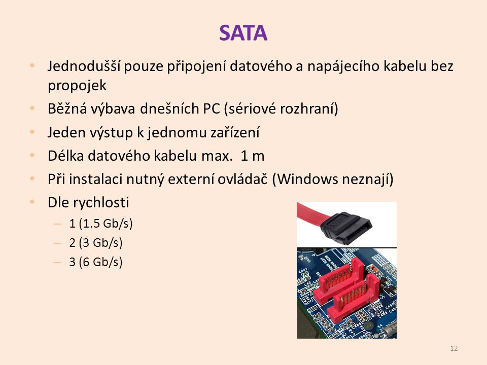 SATA Jednodušší pouze připojení datového a napájecího kabelu bez propojek. Běžná výbava dnešních PC (sériové rozhraní)