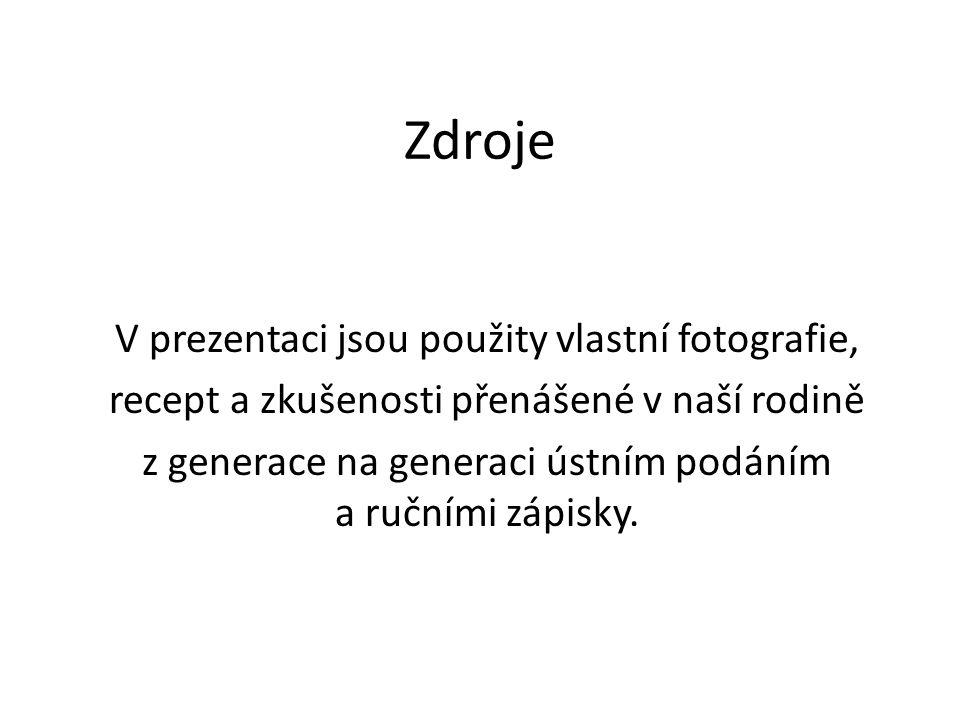Zdroje V prezentaci jsou použity vlastní fotografie,