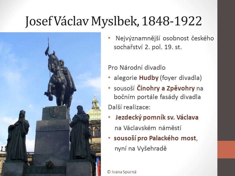 Josef Václav Myslbek, 1848-1922 Nejvýznamnější osobnost českého sochařství 2. pol. 19. st. Pro Národní divadlo.
