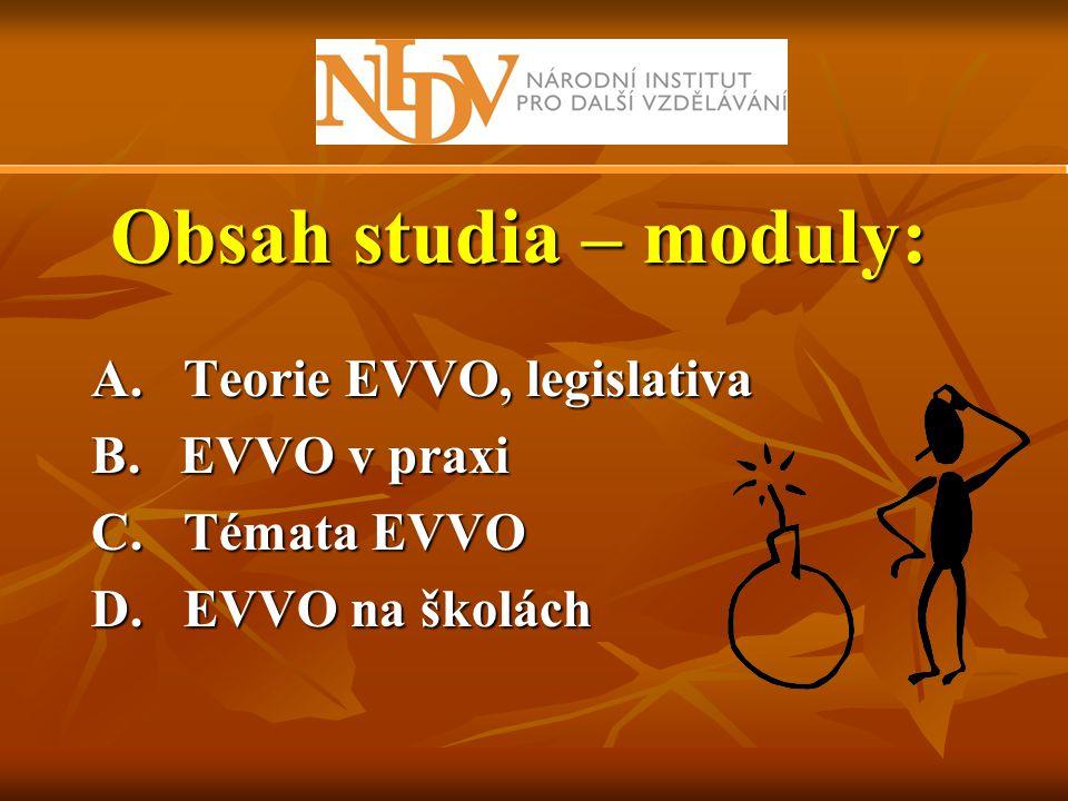 Obsah studia – moduly: A. Teorie EVVO, legislativa B. EVVO v praxi