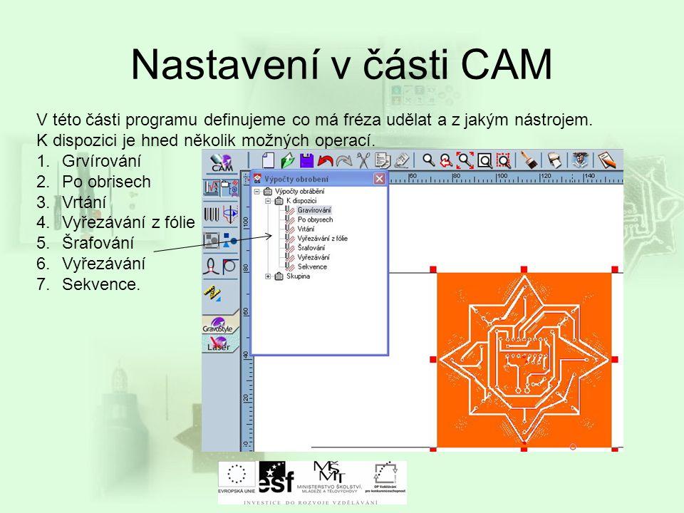 Nastavení v části CAM V této části programu definujeme co má fréza udělat a z jakým nástrojem. K dispozici je hned několik možných operací.
