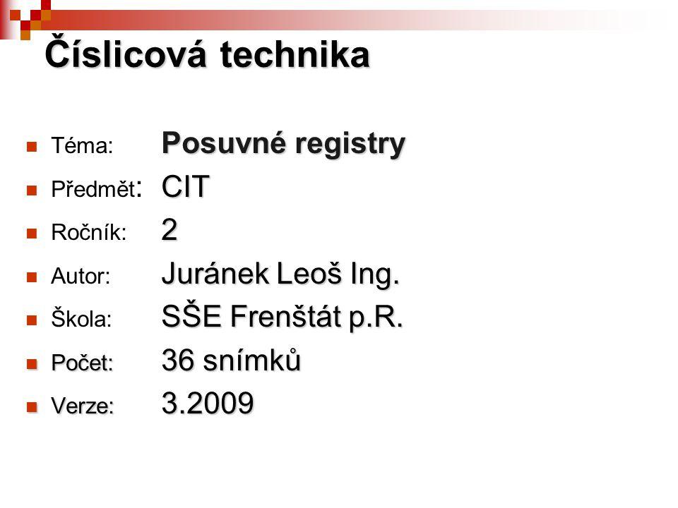 Číslicová technika Téma: Posuvné registry Předmět: CIT Ročník: 2