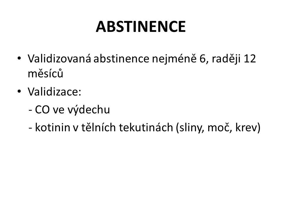ABSTINENCE Validizovaná abstinence nejméně 6, raději 12 měsíců