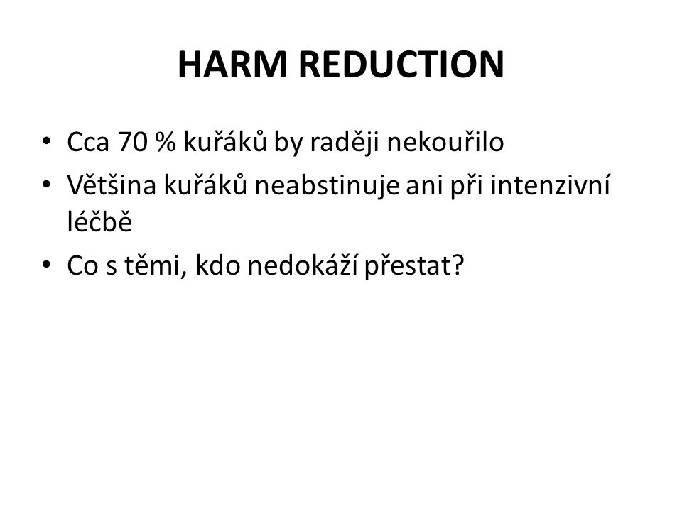 HARM REDUCTION Cca 70 % kuřáků by raději nekouřilo