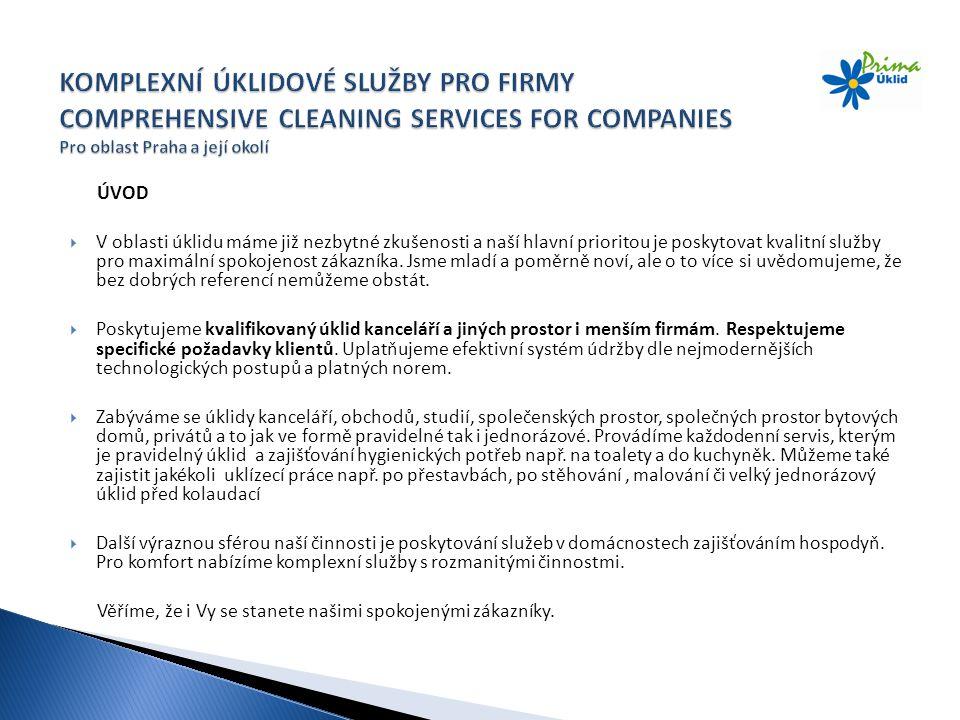 KOMPLEXNÍ ÚKLIDOVÉ SLUŽBY PRO FIRMY COMPREHENSIVE CLEANING SERVICES FOR COMPANIES Pro oblast Praha a její okolí