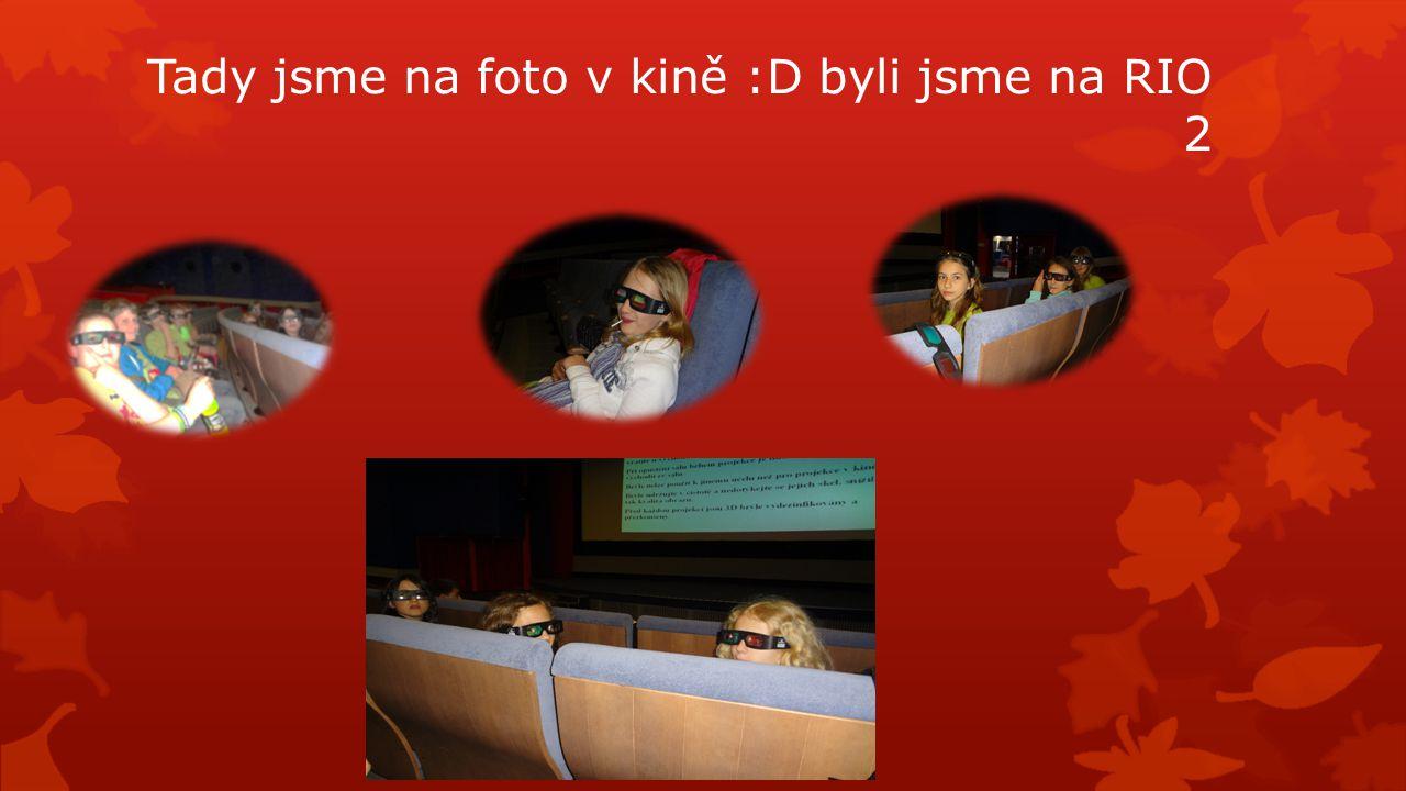 Tady jsme na foto v kině :D byli jsme na RIO 2