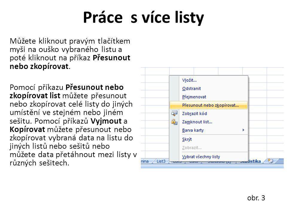 Práce s více listy Můžete kliknout pravým tlačítkem myši na ouško vybraného listu a poté kliknout na příkaz Přesunout nebo zkopírovat.