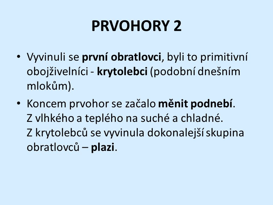 PRVOHORY 2 Vyvinuli se první obratlovci, byli to primitivní obojživelníci - krytolebci (podobní dnešním mlokům).