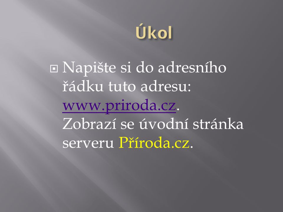 Úkol Napište si do adresního řádku tuto adresu: www.priroda.cz.