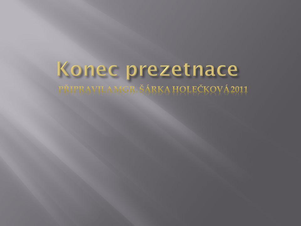 Konec prezetnace Připravila Mgr. Šárka Holečková 2011