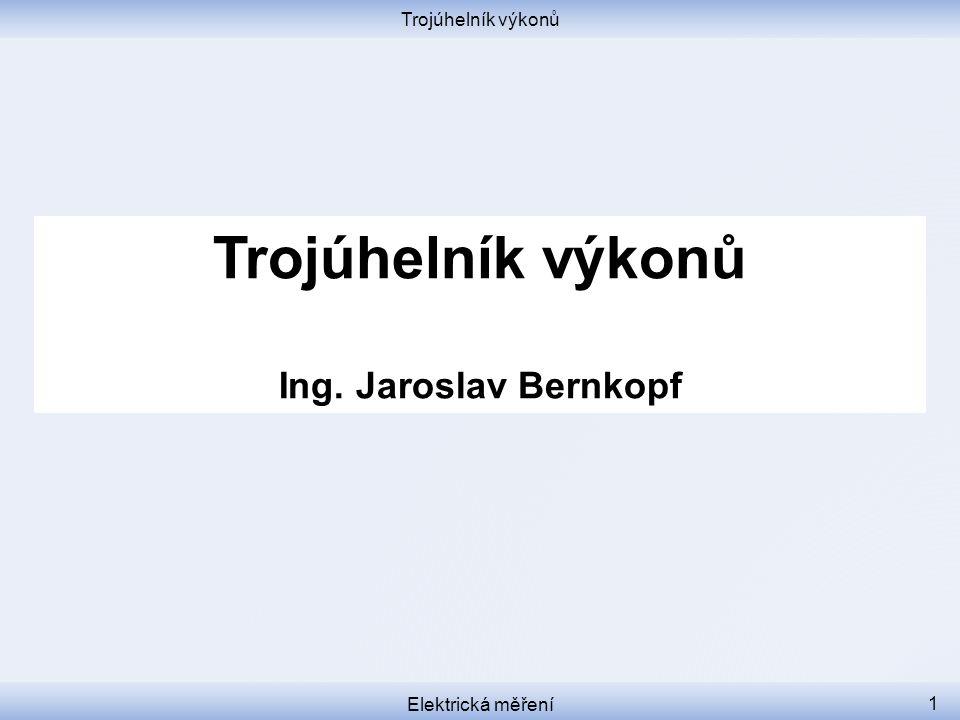 Trojúhelník výkonů Ing. Jaroslav Bernkopf Trojúhelník výkonů