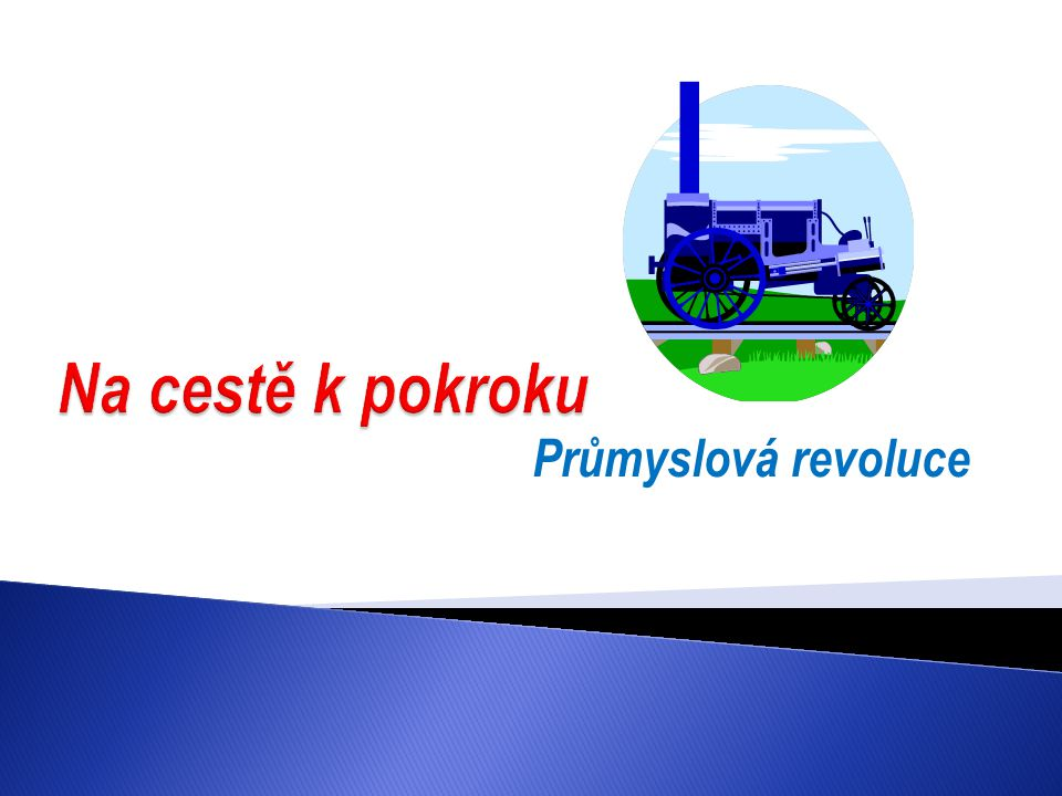 Na cestě k pokroku Průmyslová revoluce