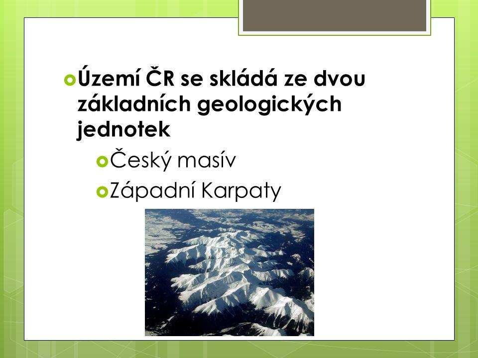 Území ČR se skládá ze dvou základních geologických jednotek