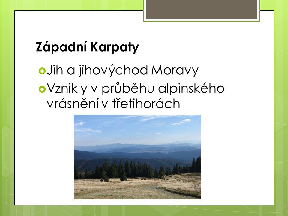 Západní Karpaty Jih a jihovýchod Moravy Vznikly v průběhu alpinského vrásnění v třetihorách