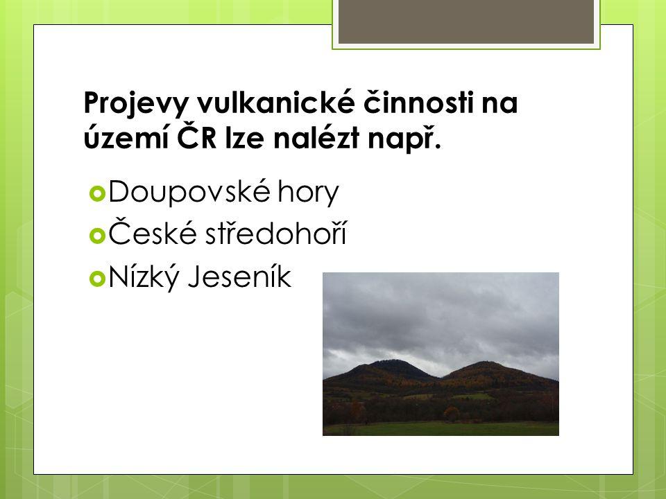 Projevy vulkanické činnosti na území ČR lze nalézt např.
