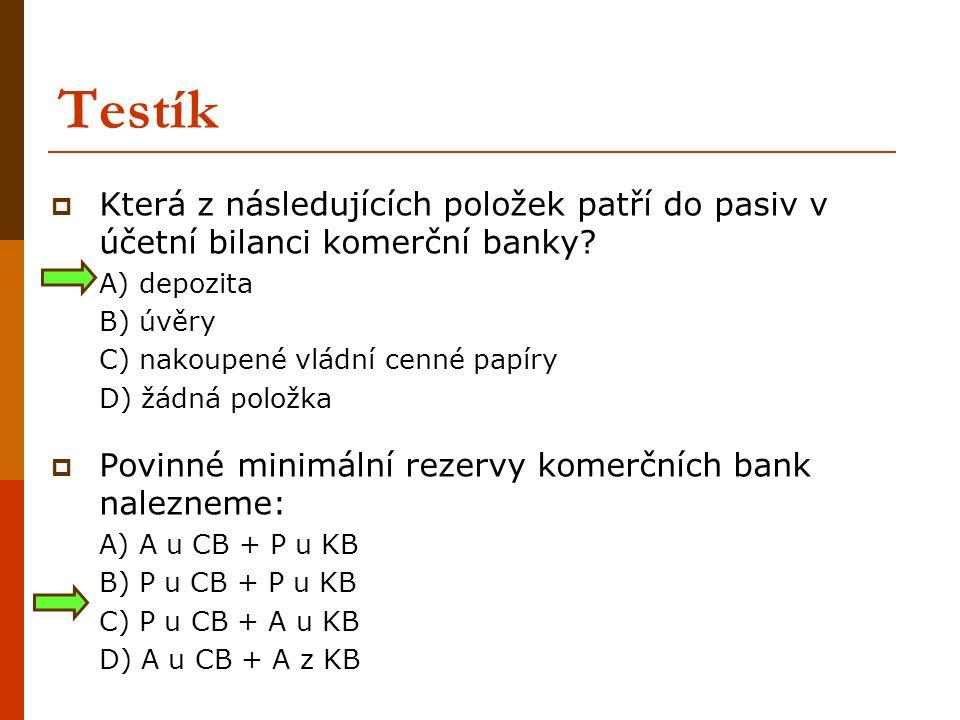 Testík Která z následujících položek patří do pasiv v účetní bilanci komerční banky A) depozita. B) úvěry.