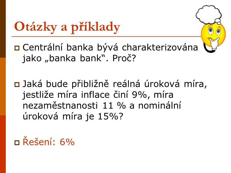 """Otázky a příklady Centrální banka bývá charakterizována jako """"banka bank . Proč"""
