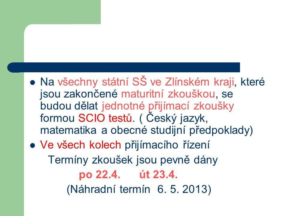 Na všechny státní SŠ ve Zlínském kraji, které jsou zakončené maturitní zkouškou, se budou dělat jednotné přijímací zkoušky formou SCIO testů. ( Český jazyk, matematika a obecné studijní předpoklady)
