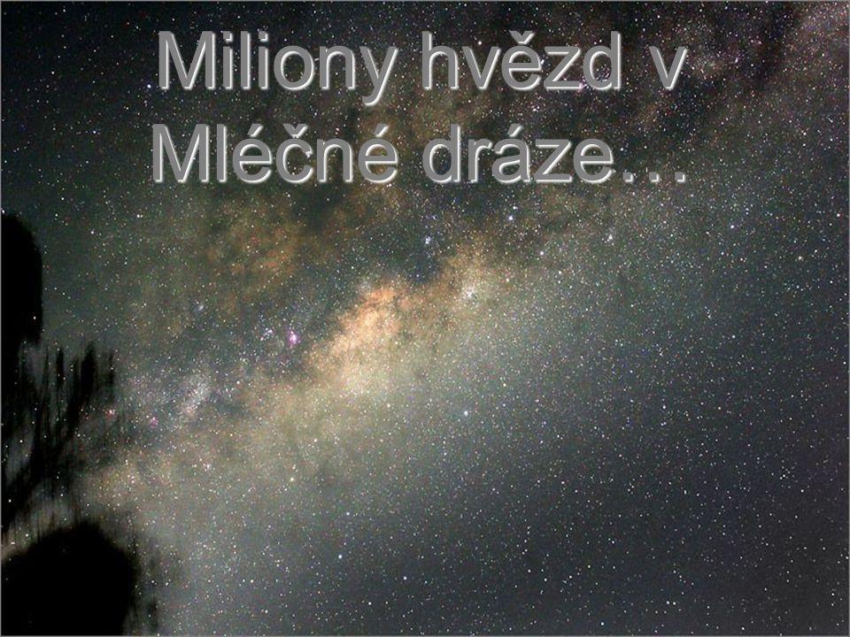 Miliony hvězd v Mléčné dráze…