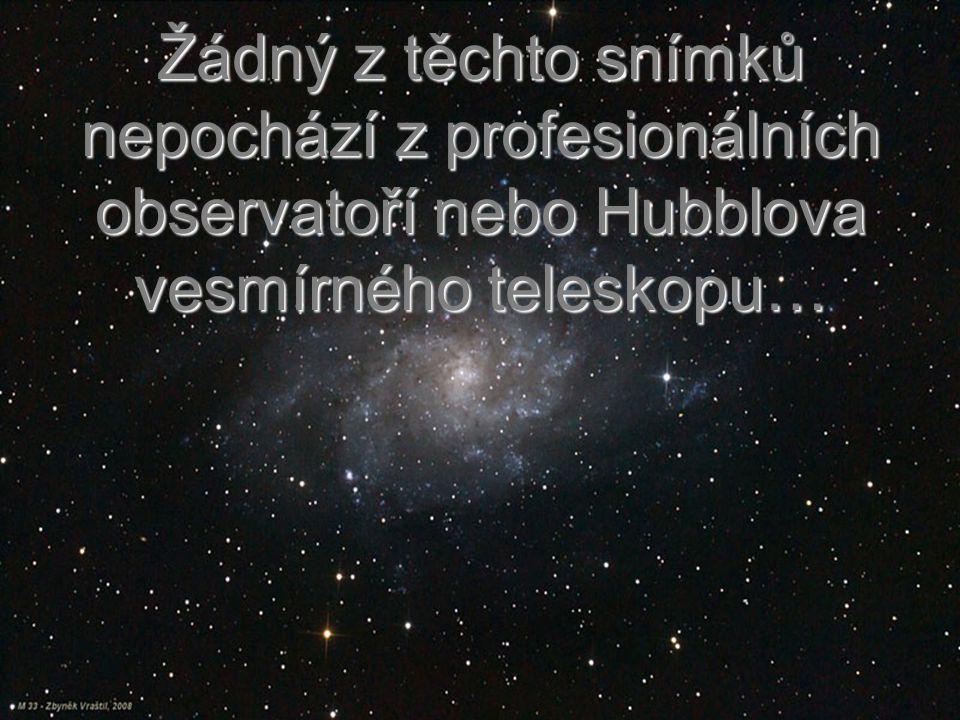 Žádný z těchto snímků nepochází z profesionálních observatoří nebo Hubblova vesmírného teleskopu…