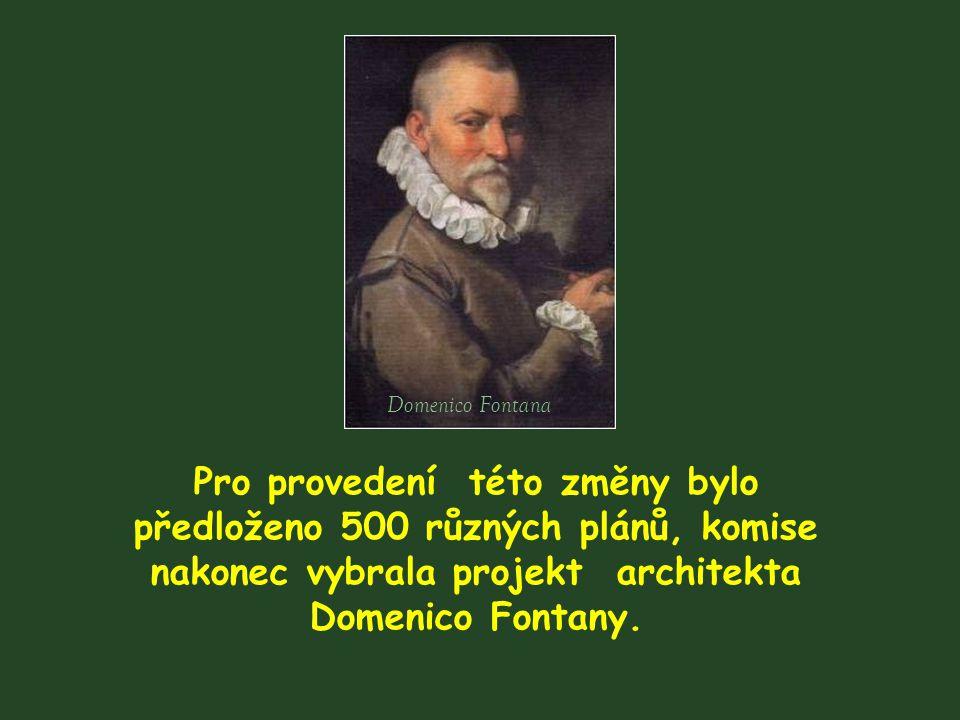 Domenico Fontana Pro provedení této změny bylo předloženo 500 různých plánů, komise nakonec vybrala projekt architekta Domenico Fontany.