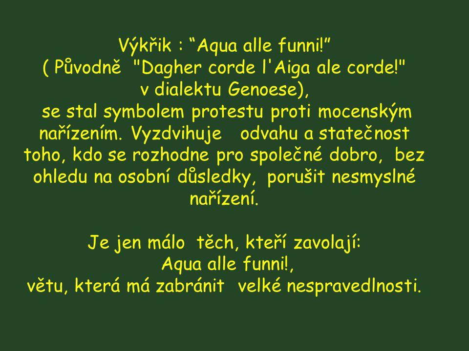 Výkřik : Aqua alle funni! ( Původně Dagher corde l Aiga ale corde!