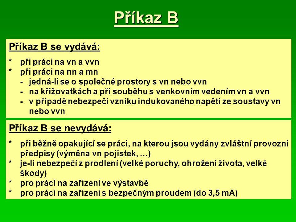 Příkaz B Příkaz B se vydává: Příkaz B se nevydává: