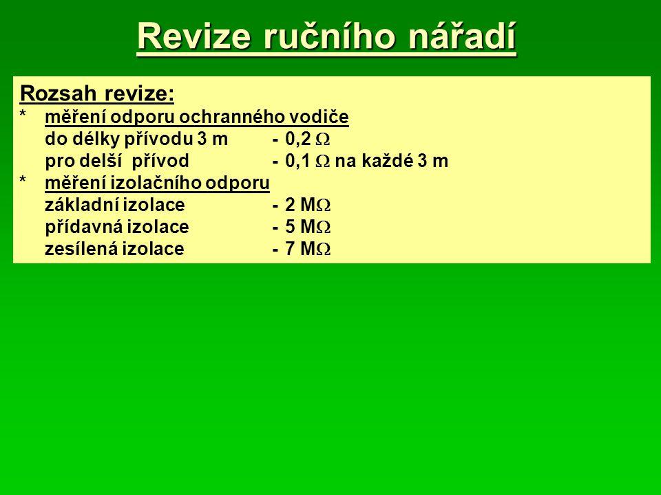 Revize ručního nářadí Rozsah revize: * měření odporu ochranného vodiče