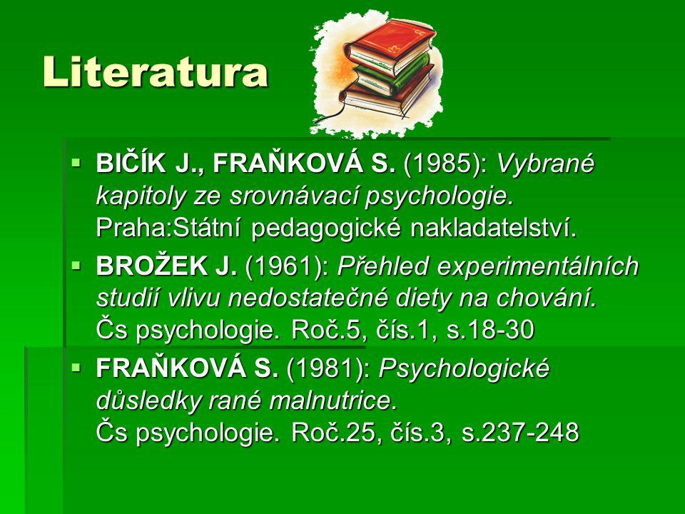 Literatura BIČÍK J., FRAŇKOVÁ S. (1985): Vybrané kapitoly ze srovnávací psychologie. Praha:Státní pedagogické nakladatelství.