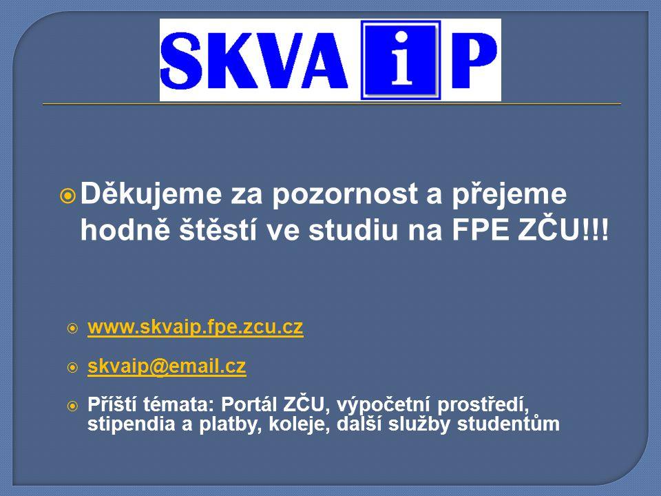 Děkujeme za pozornost a přejeme hodně štěstí ve studiu na FPE ZČU!!!