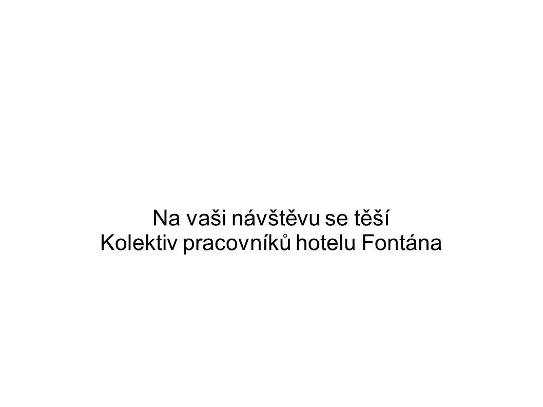 Na vaši návštěvu se těší Kolektiv pracovníků hotelu Fontána