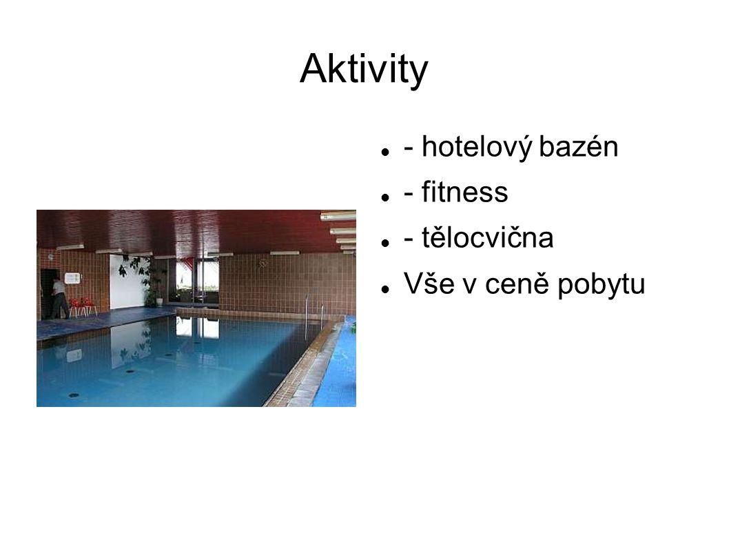 Aktivity - hotelový bazén - fitness - tělocvična Vše v ceně pobytu