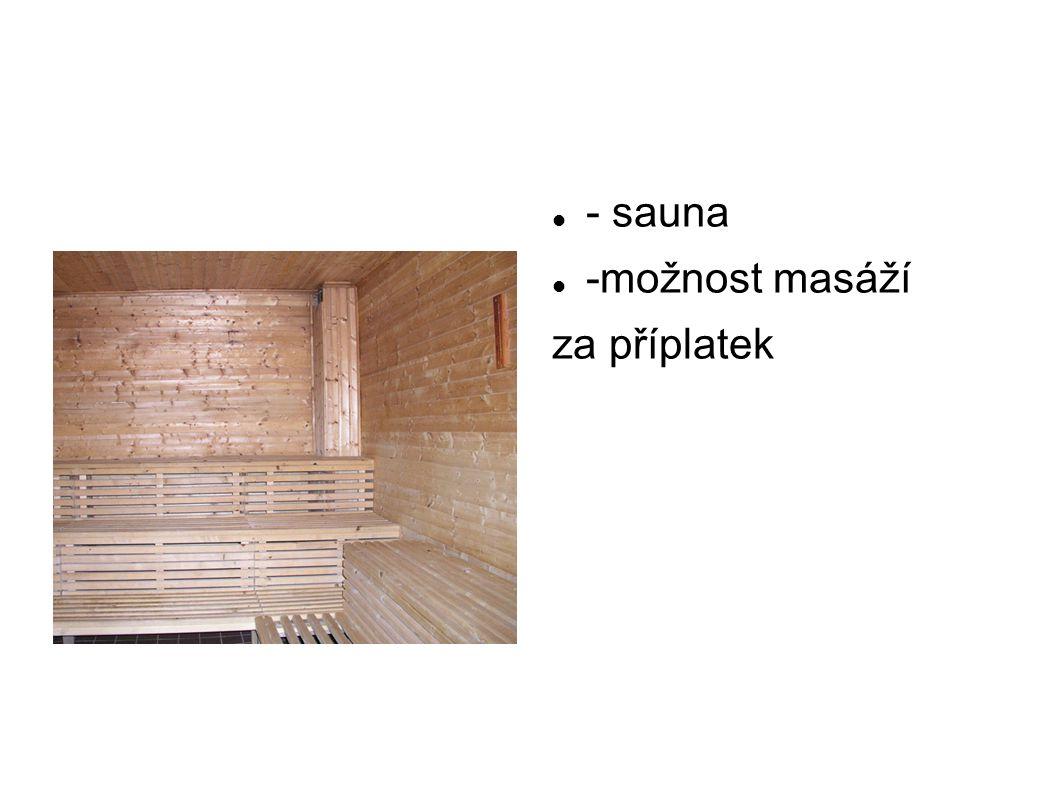 - sauna -možnost masáží za příplatek