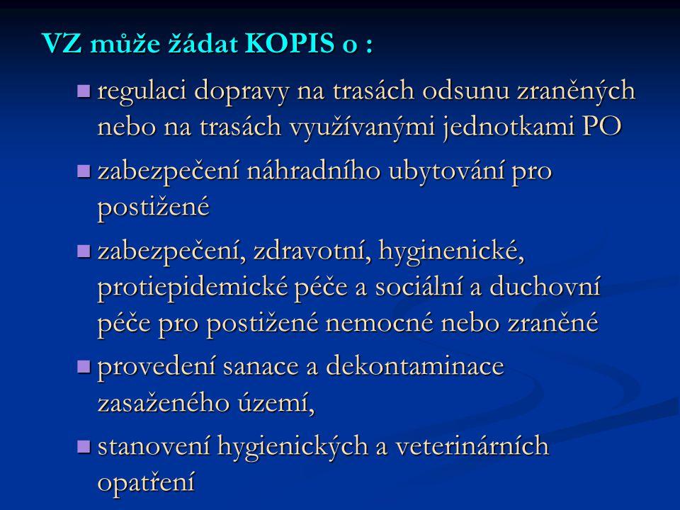 VZ může žádat KOPIS o : regulaci dopravy na trasách odsunu zraněných nebo na trasách využívanými jednotkami PO.