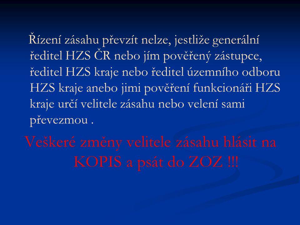 Veškeré změny velitele zásahu hlásit na KOPIS a psát do ZOZ !!!