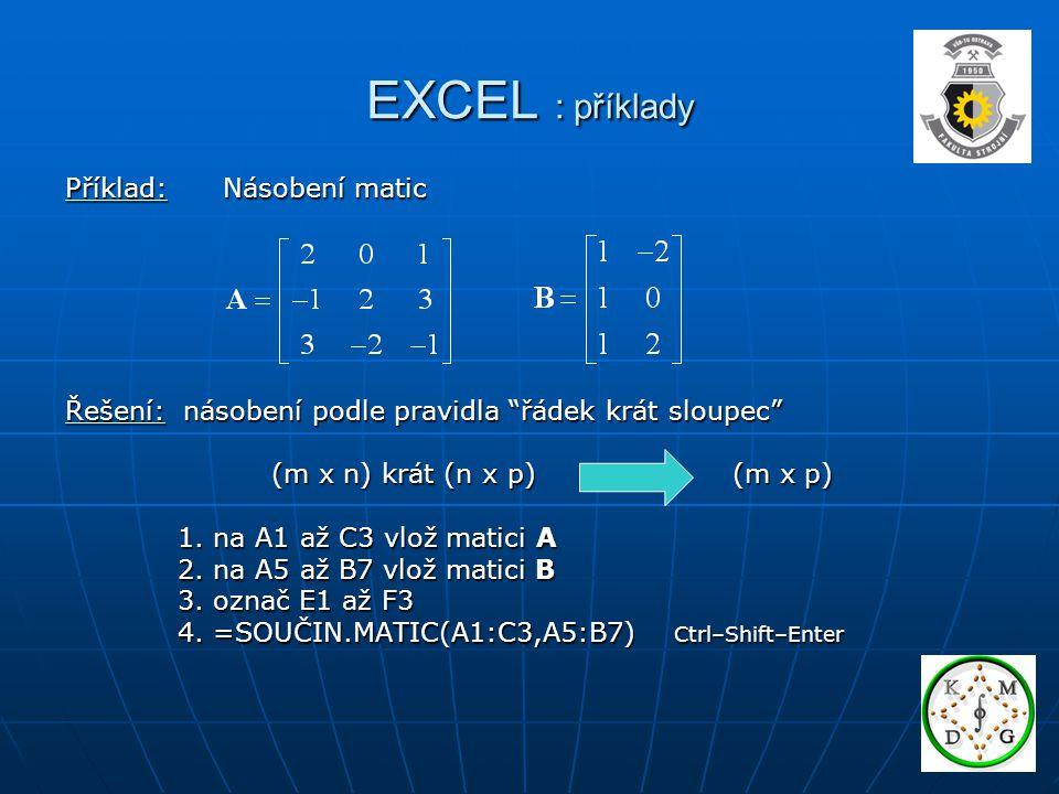 EXCEL : příklady Příklad: Násobení matic