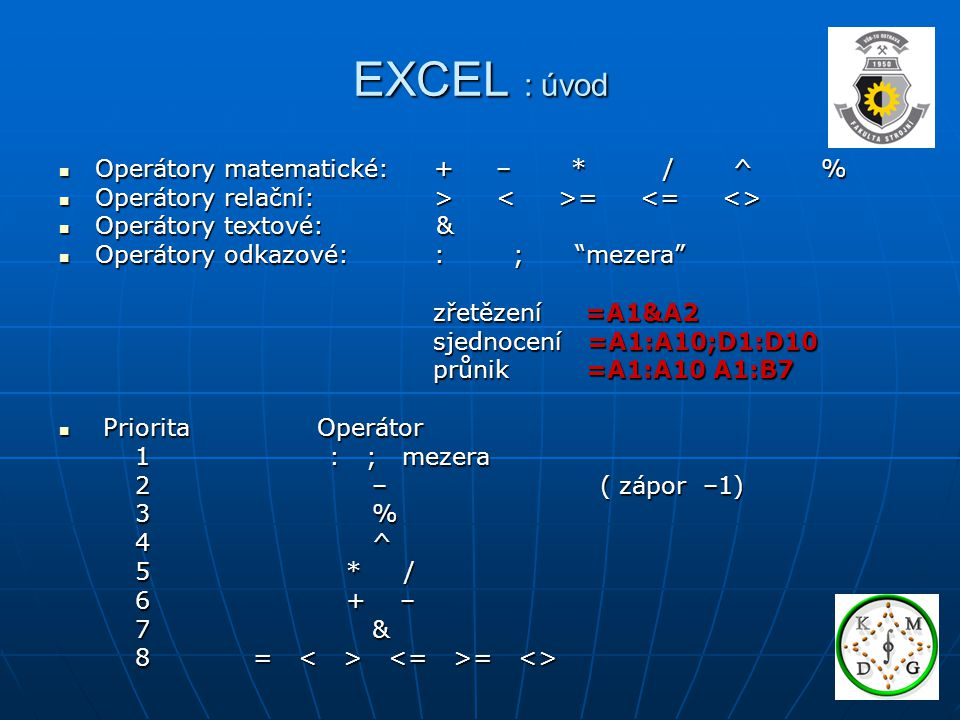 EXCEL : úvod Operátory matematické: + – * / ^ %