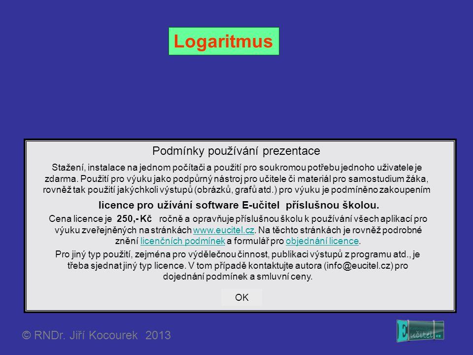 Logaritmus Podmínky používání prezentace © RNDr. Jiří Kocourek 2013